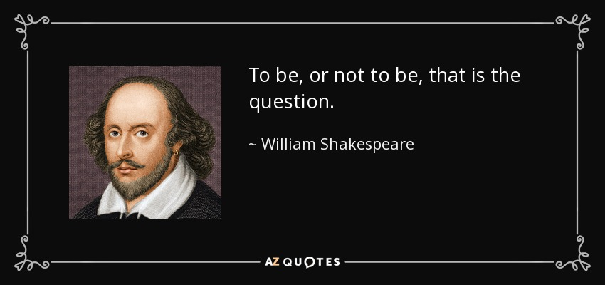 quote-to-be-or-not-to-be-that-is-the-question-william-shakespeare-26-73-45